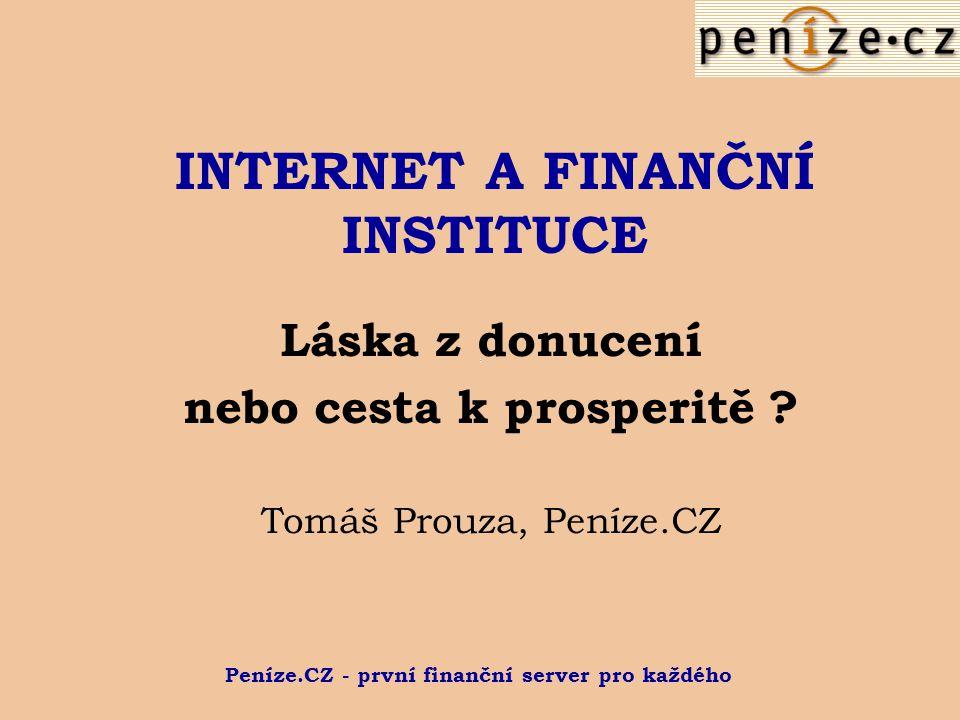 Peníze.CZ - první finanční server pro každého INTERNET A FINANČNÍ INSTITUCE Láska z donucení nebo cesta k prosperitě .