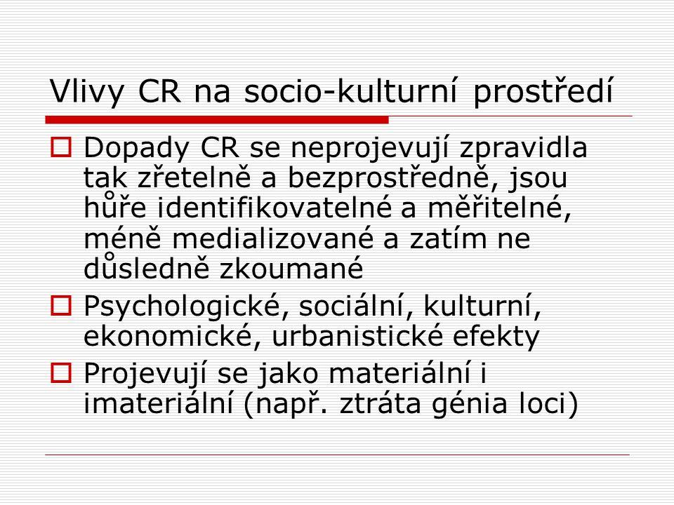 Vlivy CR na socio-kulturní prostředí  Dopady CR se neprojevují zpravidla tak zřetelně a bezprostředně, jsou hůře identifikovatelné a měřitelné, méně