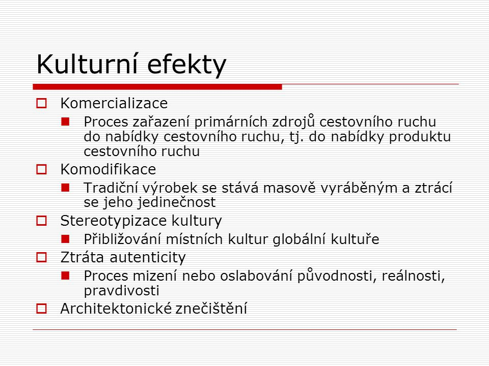 Kulturní efekty  Komercializace Proces zařazení primárních zdrojů cestovního ruchu do nabídky cestovního ruchu, tj. do nabídky produktu cestovního ru