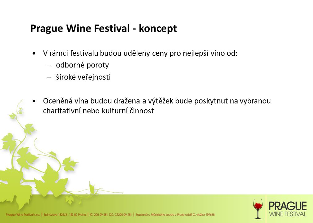 Prague Wine Festival - koncept Program festivalu bude doplněn o širokou škálu představení: – Lidová hudba – Cimbálová muzika – Lidové tance v krojích – Moderní česká hudba (jazz, blues atd.) Ukázky tradičních řemesel, která si budou moci vyzkoušet i sami návštěvníci