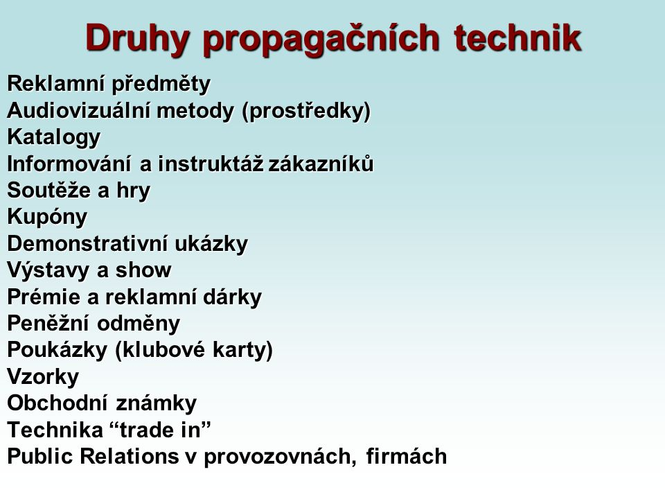 Druhy propagačních technik Reklamní předměty Audiovizuální metody (prostředky) Katalogy Informování a instruktáž zákazníků Soutěže a hry Kupóny Demons