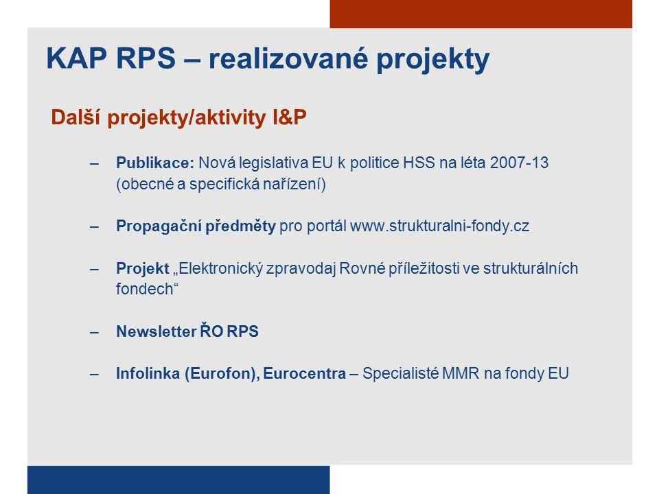 """Další projekty/aktivity I&P –Publikace: Nová legislativa EU k politice HSS na léta 2007-13 (obecné a specifická nařízení) –Propagační předměty pro portál www.strukturalni-fondy.cz –Projekt """"Elektronický zpravodaj Rovné příležitosti ve strukturálních fondech –Newsletter ŘO RPS –Infolinka (Eurofon), Eurocentra – Specialisté MMR na fondy EU KAP RPS – realizované projekty"""