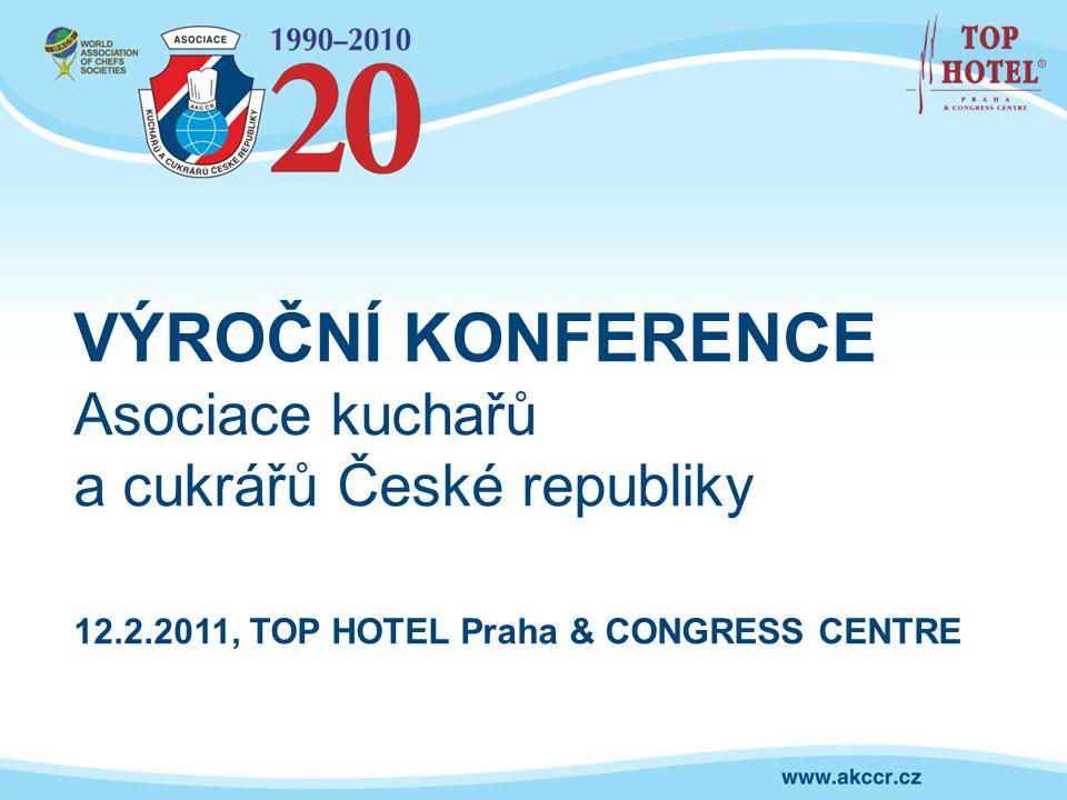 VÝROČNÍ KONFERENCE Asociace kuchařů a cukrářů České republiky 12.2.2011, TOP HOTEL Praha & CONGRESS CENTRE