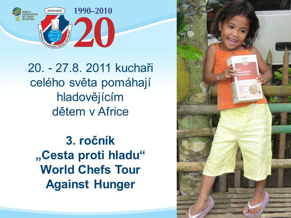 """20. - 27.8. 2011 kuchaři celého světa pomáhají hladovějícím dětem v Africe 3. ročník """"Cesta proti hladu"""" World Chefs Tour Against Hunger"""