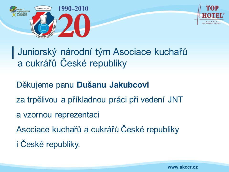 Děkujeme panu Dušanu Jakubcovi za trpělivou a příkladnou práci při vedení JNT a vzornou reprezentaci Asociace kuchařů a cukrářů České republiky i Česk