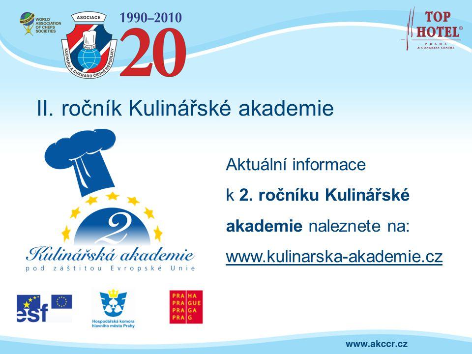 II. ročník Kulinářské akademie Aktuální informace k 2. ročníku Kulinářské akademie naleznete na: www.kulinarska-akademie.cz
