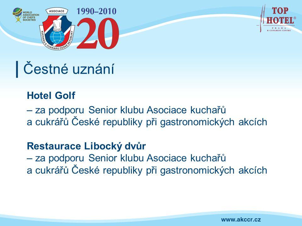Čestné uznání Hotel Golf – za podporu Senior klubu Asociace kuchařů a cukrářů České republiky při gastronomických akcích Restaurace Libocký dvůr – za