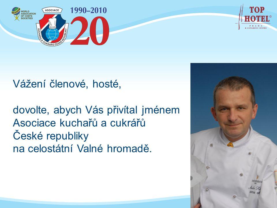 Vážení členové, hosté, dovolte, abych Vás přivítal jménem Asociace kuchařů a cukrářů České republiky na celostátní Valné hromadě.