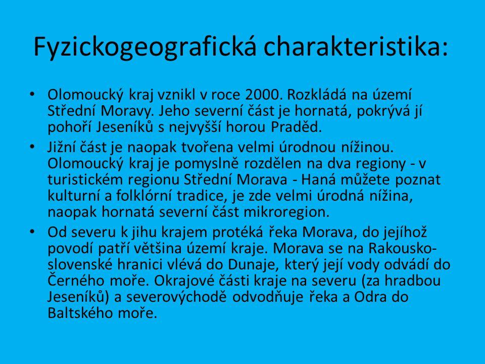 Fyzickogeografická charakteristika: Olomoucký kraj vznikl v roce 2000. Rozkládá na území Střední Moravy. Jeho severní část je hornatá, pokrývá jí poho