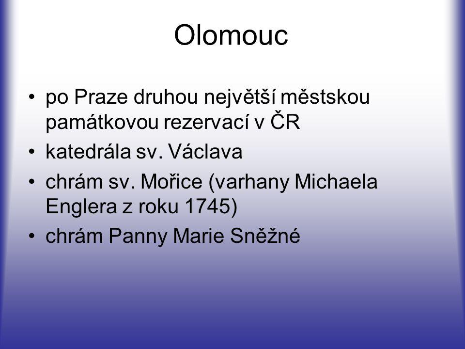 Olomouc po Praze druhou největší městskou památkovou rezervací v ČR katedrála sv. Václava chrám sv. Mořice (varhany Michaela Englera z roku 1745) chrá