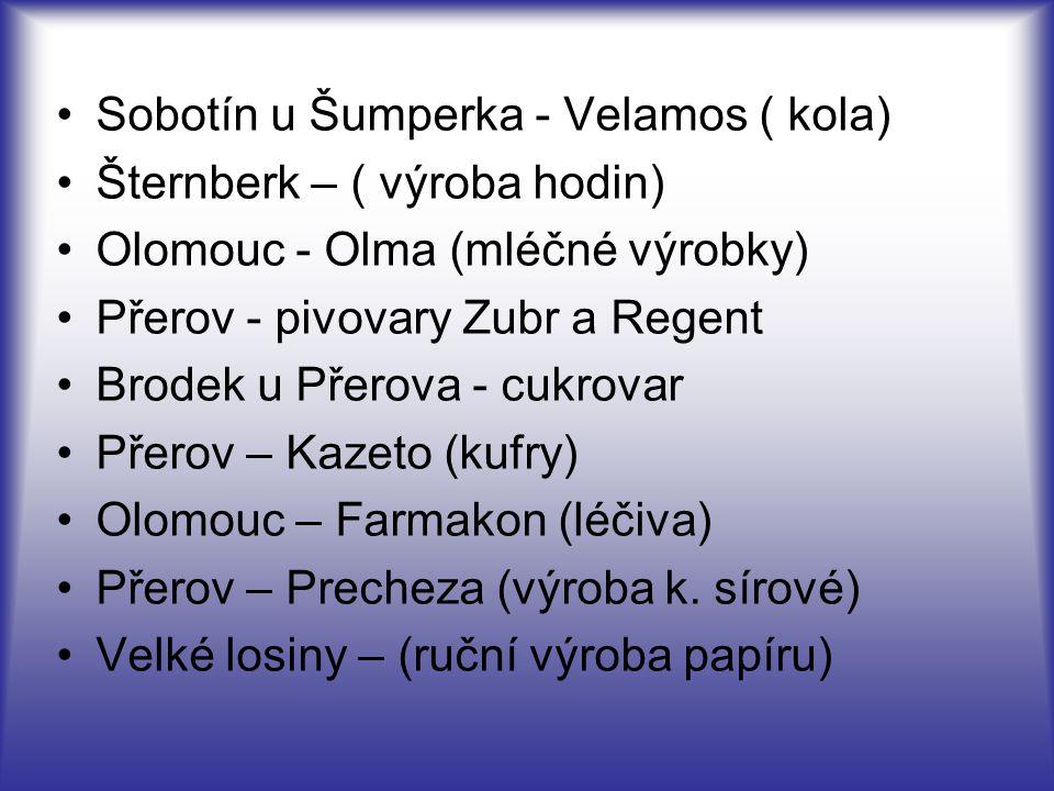 Sobotín u Šumperka - Velamos ( kola) Šternberk – ( výroba hodin) Olomouc - Olma (mléčné výrobky) Přerov - pivovary Zubr a Regent Brodek u Přerova - cu