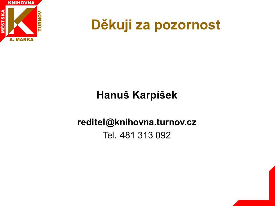 Děkuji za pozornost Hanuš Karpíšek reditel@knihovna.turnov.cz Tel. 481 313 092