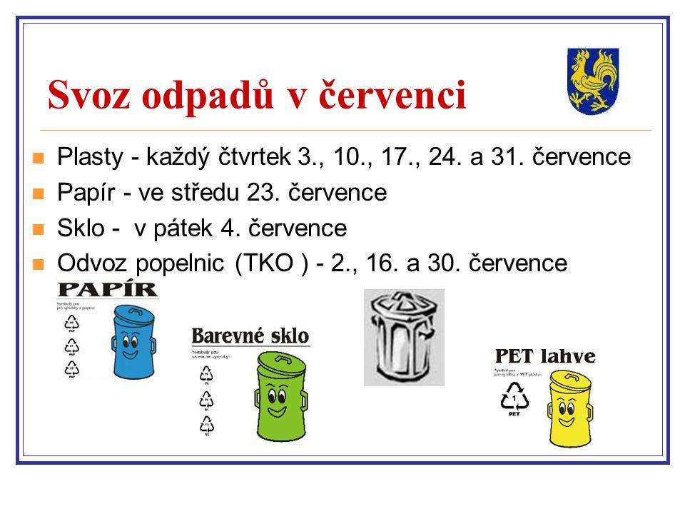 Svoz odpadů v červenci Plasty - každý čtvrtek 3., 10., 17., 24. a 31. července Papír - ve středu 23. července Sklo - v pátek 4. července Odvoz popelni