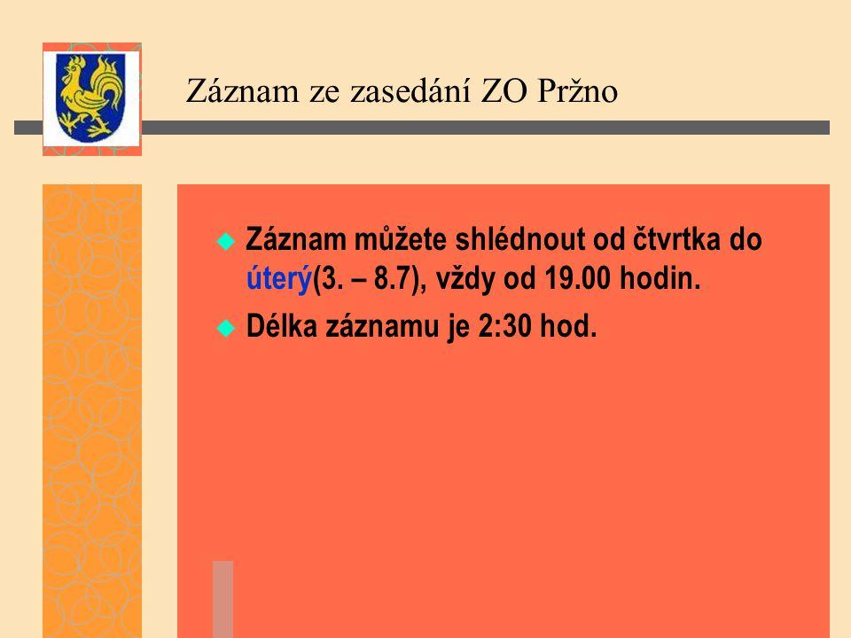 Záznam ze zasedání ZO Pržno  Záznam můžete shlédnout od čtvrtka do úterý(3. – 8.7), vždy od 19.00 hodin.  Délka záznamu je 2:30 hod.
