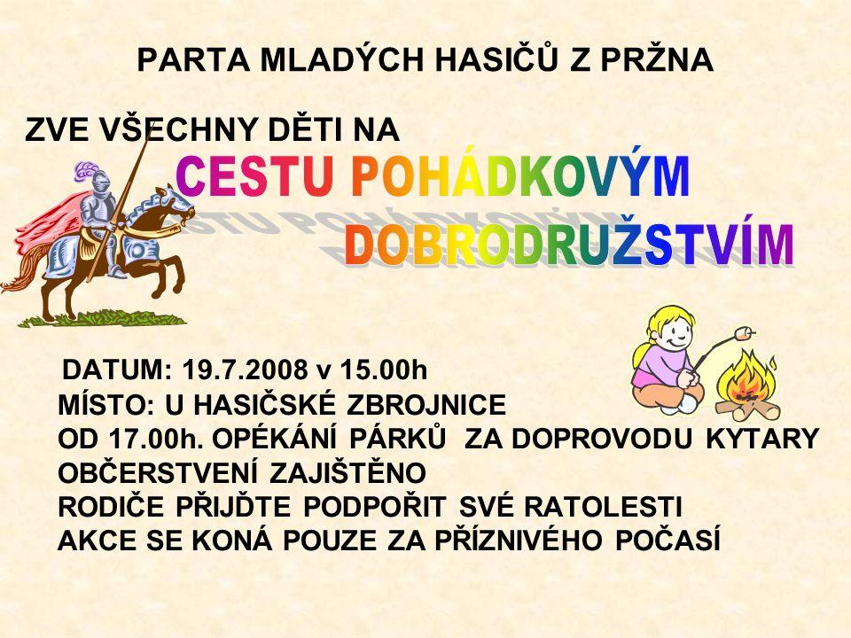 PARTA MLADÝCH HASIČŮ Z PRŽNA ZVE VŠECHNY DĚTI NA DATUM: 19.7.2008 v 15.00h MÍSTO: U HASIČSKÉ ZBROJNICE OD 17.00h.