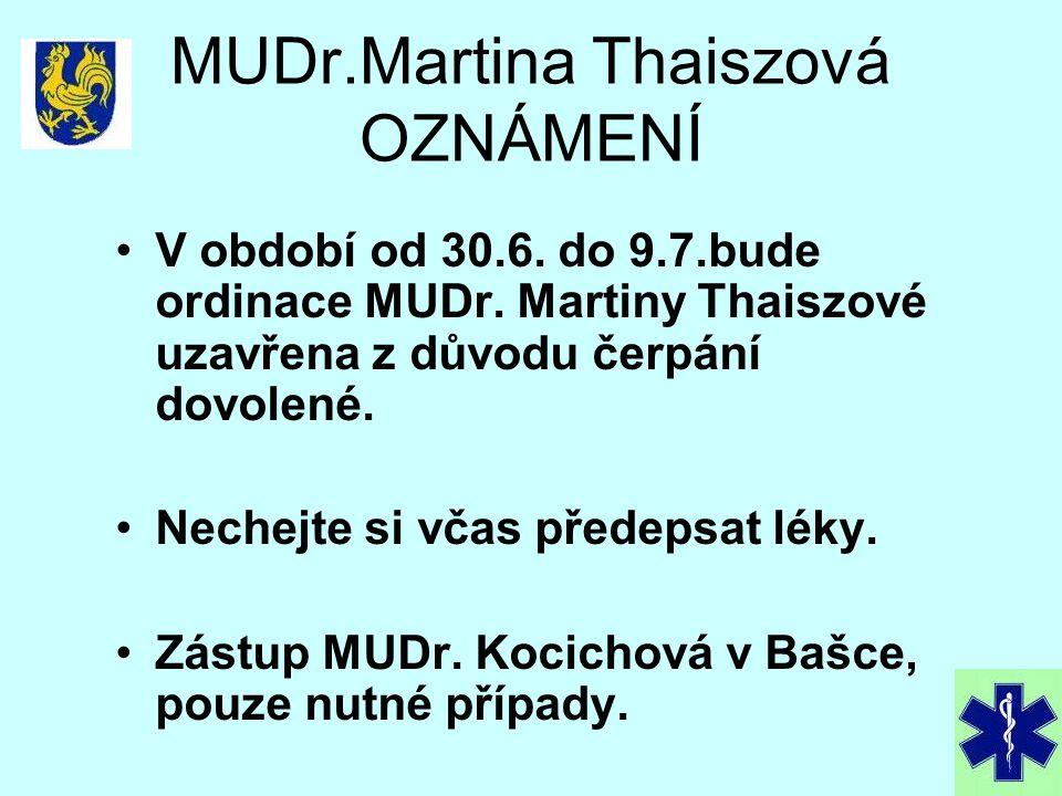 MUDr.Martina Thaiszová OZNÁMENÍ V období od 30.6. do 9.7.bude ordinace MUDr. Martiny Thaiszové uzavřena z důvodu čerpání dovolené. Nechejte si včas př