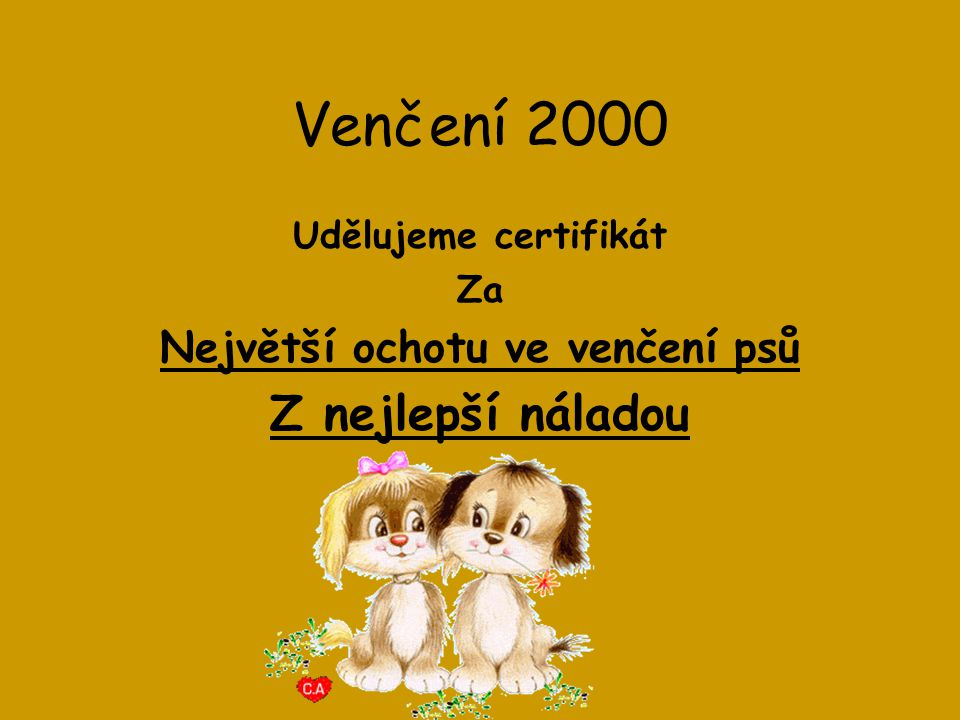 Venčení 2000 Udělujeme certifikát Za Největší ochotu ve venčení psů Z nejlepší náladou