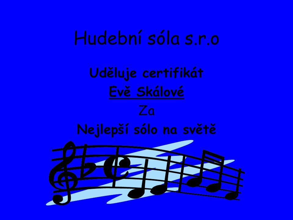 Hudební sóla s.r.o Uděluje certifikát Evě Skálové Za Nejlepší sólo na světě