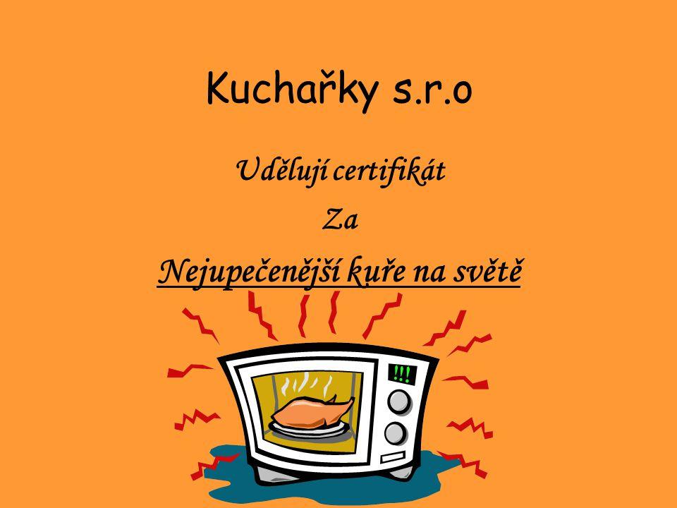 Kuchařky s.r.o Udělují certifikát Za Nejupečenější kuře na světě