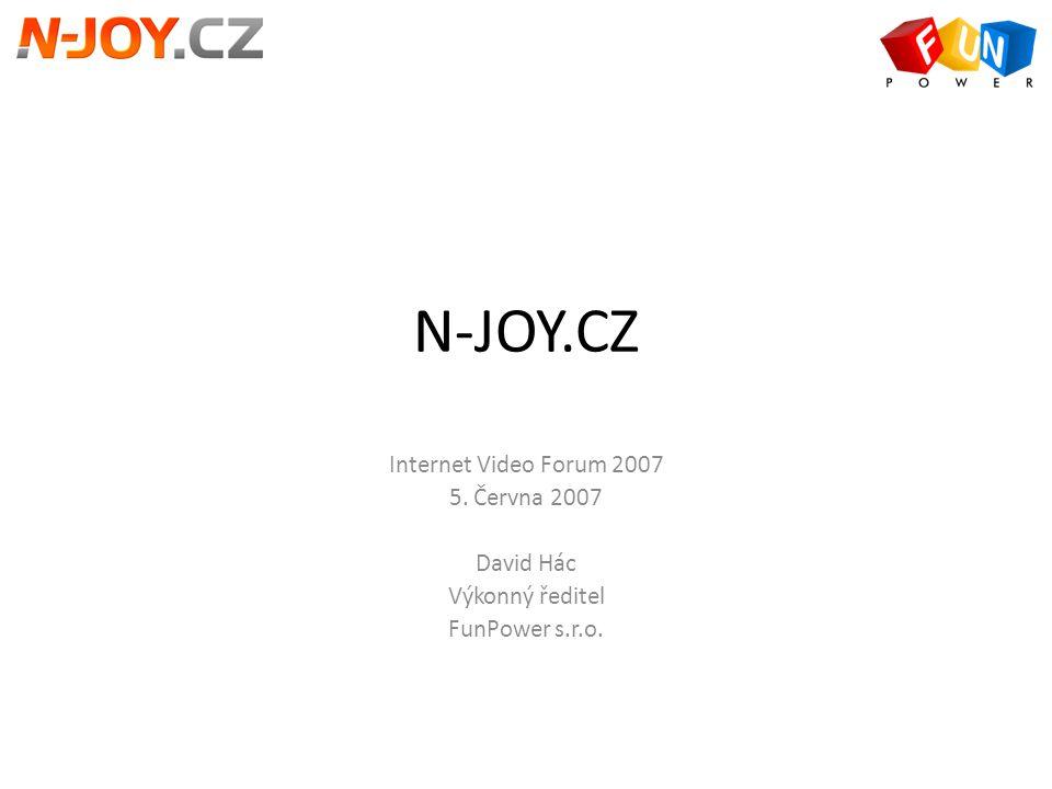 N-JOY.CZ Internet Video Forum 2007 5. Června 2007 David Hác Výkonný ředitel FunPower s.r.o.