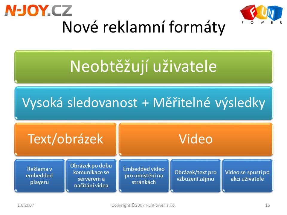Nové reklamní formáty Neobtěžují uživatele Vysoká sledovanost + Měřitelné výsledkyText/obrázek Reklama v embedded playeru Obrázek po dobu komunikace s