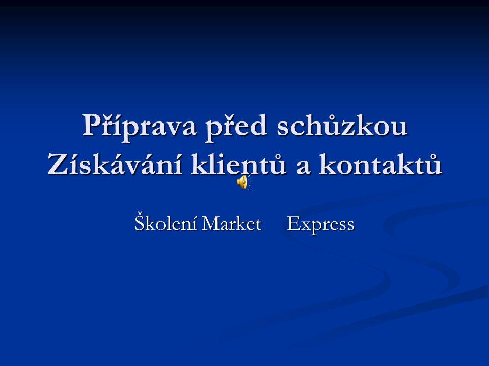 Příprava před schůzkou Získávání klientů a kontaktů Školení Market Express