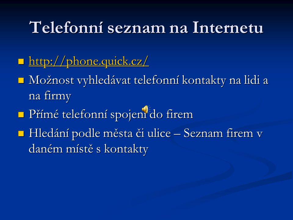 Telefonní seznam na Internetu http://phone.quick.cz/ http://phone.quick.cz/ http://phone.quick.cz/ Možnost vyhledávat telefonní kontakty na lidi a na