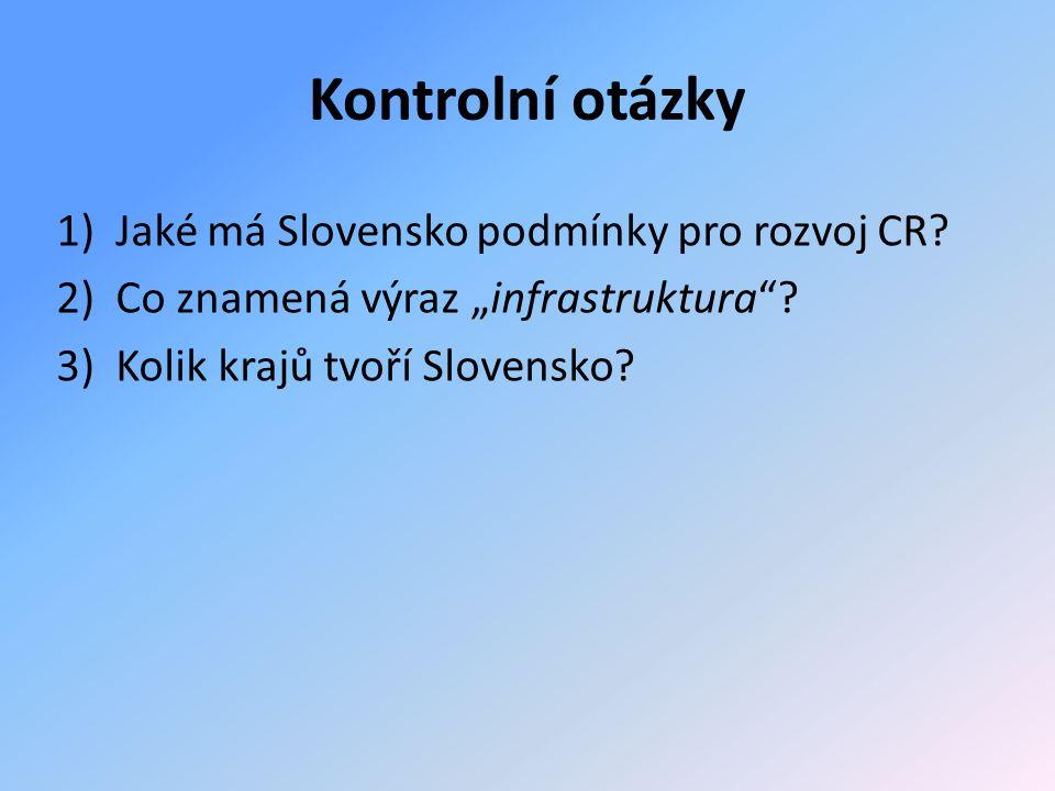 """1)Jaké má Slovensko podmínky pro rozvoj CR. 2)Co znamená výraz """"infrastruktura ."""