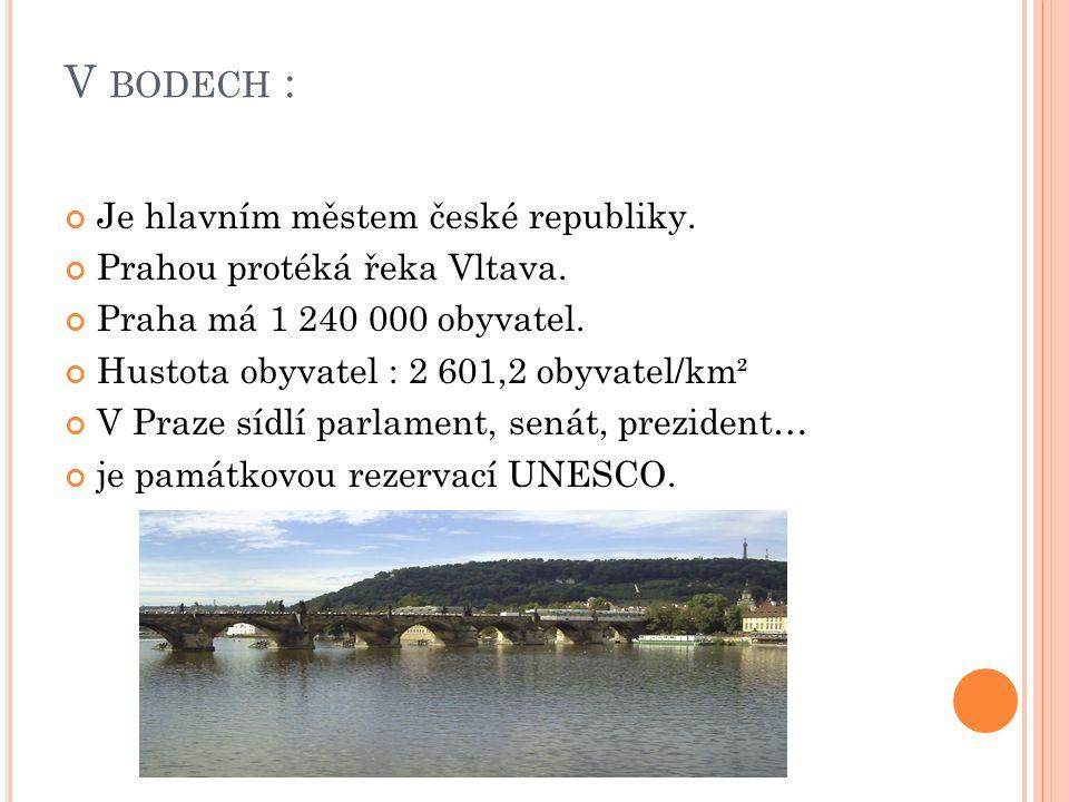 V BODECH : Je hlavním městem české republiky. Prahou protéká řeka Vltava.