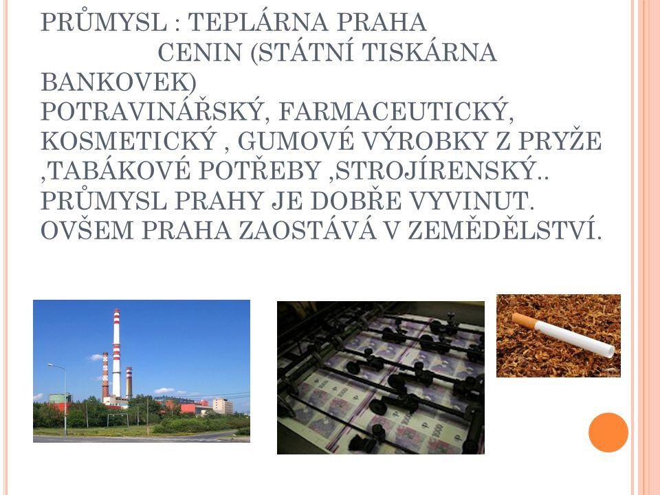 PRŮMYSL : TEPLÁRNA PRAHA CENIN (STÁTNÍ TISKÁRNA BANKOVEK) POTRAVINÁŘSKÝ, FARMACEUTICKÝ, KOSMETICKÝ, GUMOVÉ VÝROBKY Z PRYŽE,TABÁKOVÉ POTŘEBY,STROJÍRENSKÝ..