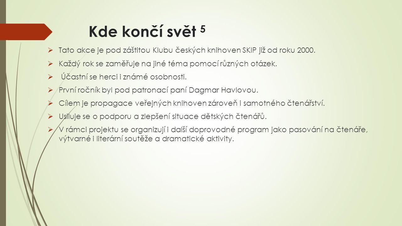 Kde končí svět 5  Tato akce je pod záštitou Klubu českých knihoven SKIP již od roku 2000.
