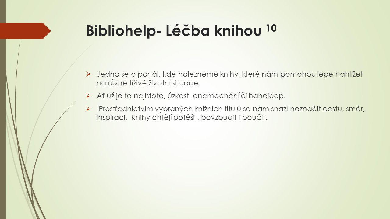 Bibliohelp- Léčba knihou 10  Jedná se o portál, kde nalezneme knihy, které nám pomohou lépe nahlížet na různé tíživé životní situace.