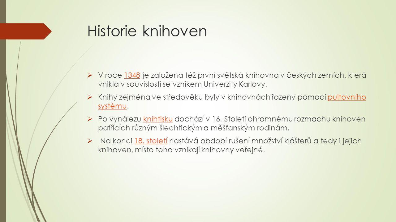 Historie knihoven  V roce 1348 je založena též první světská knihovna v českých zemích, která vnikla v souvislosti se vznikem Univerzity Karlovy.1348  Knihy zejména ve středověku byly v knihovnách řazeny pomocí pultovního systému.pultovního systému  Po vynálezu knihtisku dochází v 16.