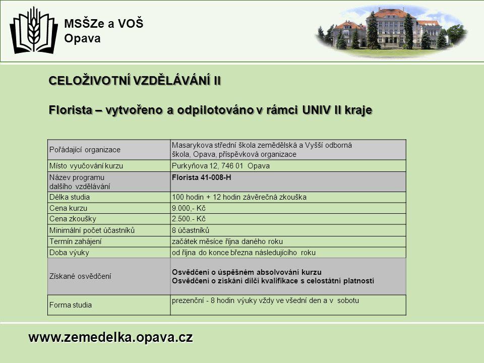 Pořádající organizace Masarykova střední škola zemědělská a Vyšší odborná škola, Opava, příspěvková organizace Místo vyučování kurzuPurkyňova 12, 746