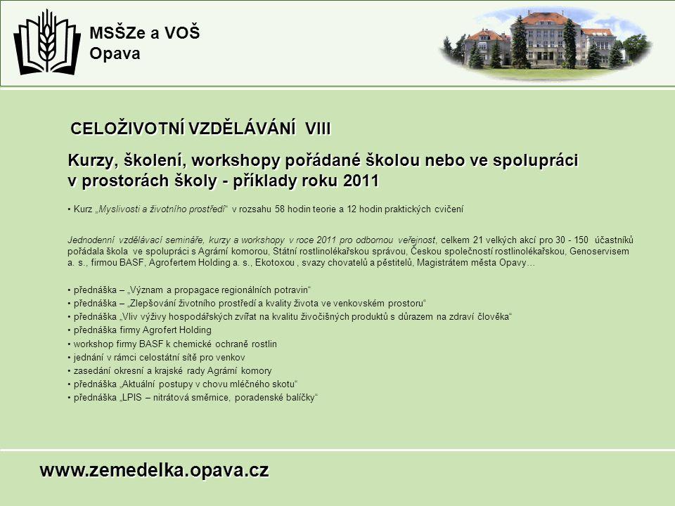MSŠZe a VOŠ Opava CELOŽIVOTNÍ VZDĚLÁVÁNÍ VIII Kurzy, školení, workshopy pořádané školou nebo ve spolupráci v prostorách školy - příklady roku 2011 Kur