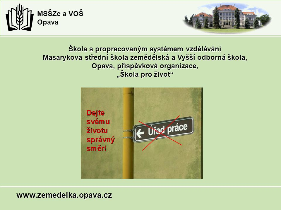 MSŠZe a VOŠ Opava Škola s propracovaným systémem vzdělávání Masarykova střední škola zemědělská a Vyšší odborná škola, Opava, příspěvková organizace,