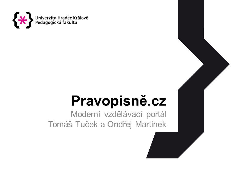 Pravopisně.cz Moderní vzdělávací portál Tomáš Tuček a Ondřej Martinek