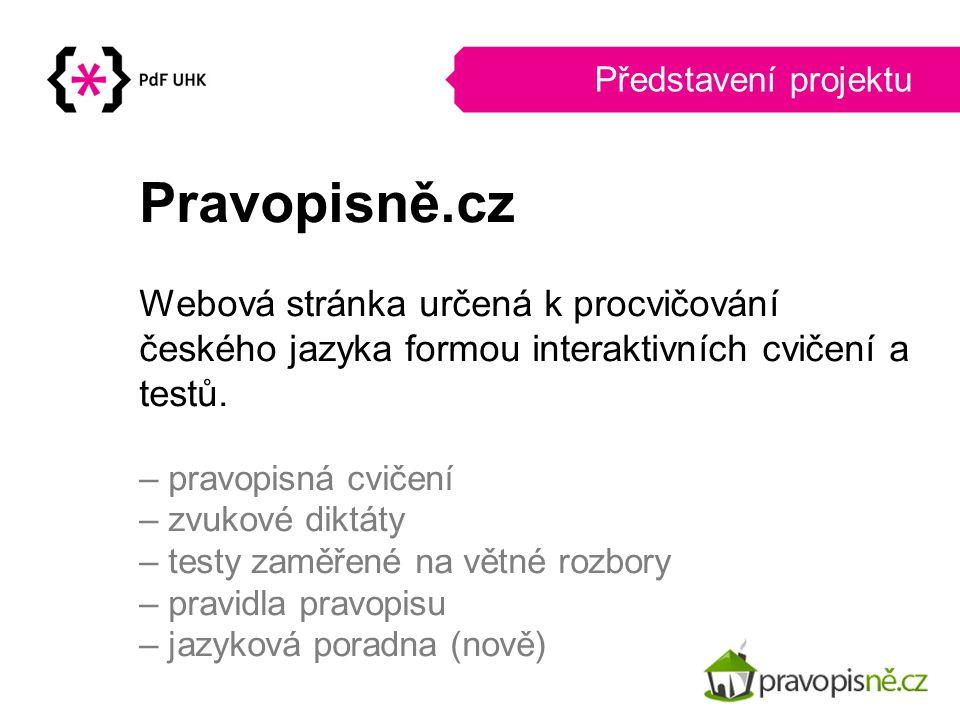 Pravopisně.cz Webová stránka určená k procvičování českého jazyka formou interaktivních cvičení a testů. – pravopisná cvičení – zvukové diktáty – test