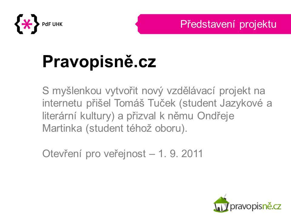 Představení projektu Využití pro - Žáky a studenty základních a středních škol, okrajově i vysokých škol - Pedagogy vyučující český jazyk Žáci a studenti mohou bezplatně využívat naší on-line databáze cvičení a testů pro domácí přípravu na hodiny češtiny.