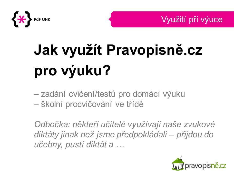 Jak využít Pravopisně.cz pro výuku? – zadání cvičení/testů pro domácí výuku – školní procvičování ve třídě Odbočka: někteří učitelé využívají naše zvu