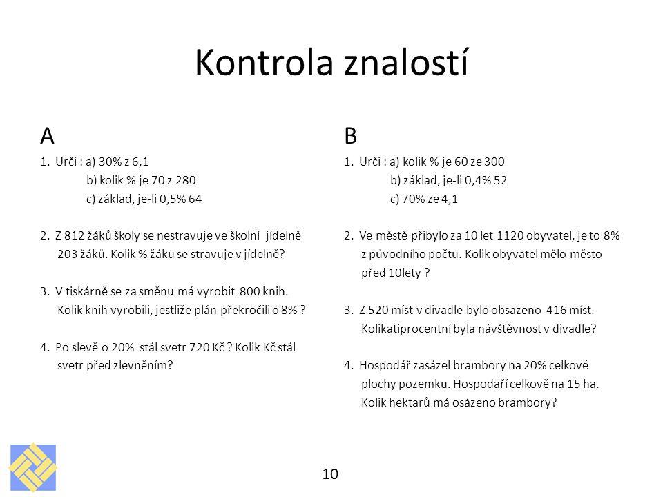 Kontrola znalostí A 1.Urči : a) 30% z 6,1 b) kolik % je 70 z 280 c) základ, je-li 0,5% 64 2.