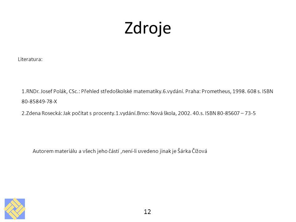 Zdroje Literatura: 1.RNDr.Josef Polák, CSc.: Přehled středoškolské matematiky.6.vydání.