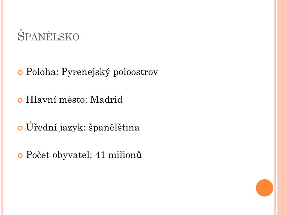Š PANĚLSKO Poloha: Pyrenejský poloostrov Hlavní město: Madrid Úřední jazyk: španělština Počet obyvatel: 41 milionů