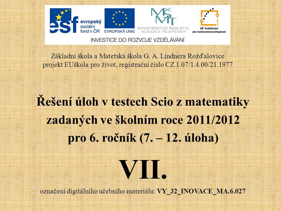 Řešení úloh v testech Scio z matematiky zadaných ve školním roce 2011/2012 pro 6. ročník (7. – 12. úloha) VII. označení digitálního učebního materiálu