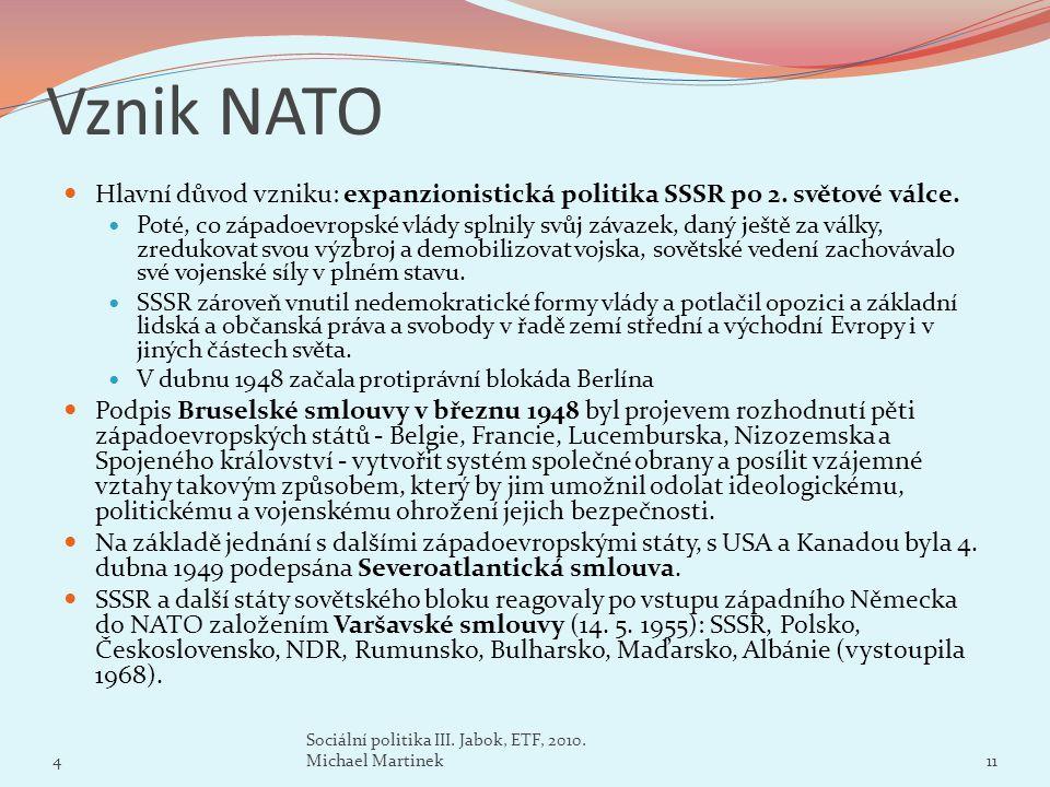 Vznik NATO Hlavní důvod vzniku: expanzionistická politika SSSR po 2. světové válce. Poté, co západoevropské vlády splnily svůj závazek, daný ještě za
