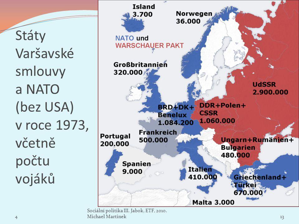 Státy Varšavské smlouvy a NATO (bez USA) v roce 1973, včetně počtu vojáků 4 Sociální politika III. Jabok, ETF, 2010. Michael Martinek13