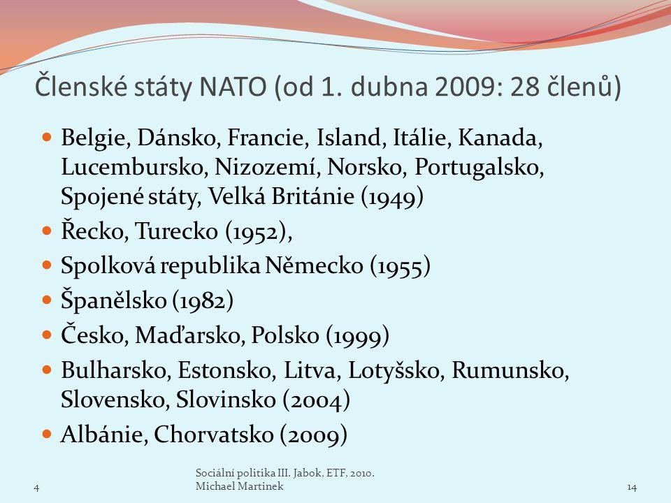 Členské státy NATO (od 1. dubna 2009: 28 členů) Belgie, Dánsko, Francie, Island, Itálie, Kanada, Lucembursko, Nizozemí, Norsko, Portugalsko, Spojené s
