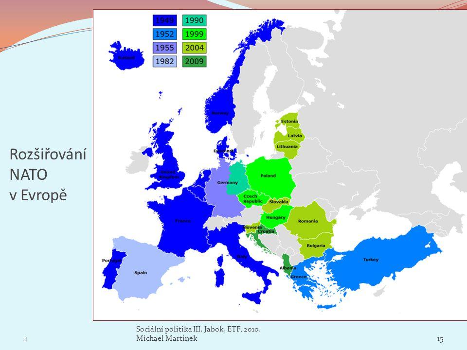 Rozšiřování NATO v Evropě 4 Sociální politika III. Jabok, ETF, 2010. Michael Martinek15