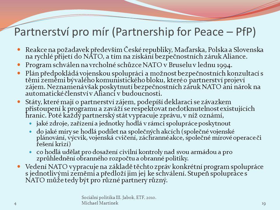 Partnerství pro mír (Partnership for Peace – PfP) Reakce na požadavek především České republiky, Maďarska, Polska a Slovenska na rychlé přijetí do NAT