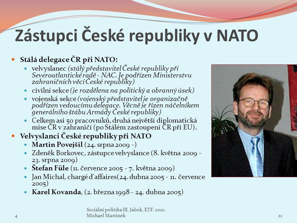 Zástupci České republiky v NATO Stálá delegace ČR při NATO: velvyslanec (stálý představitel České republiky při Severoatlantické radě - NAC. Je podříz